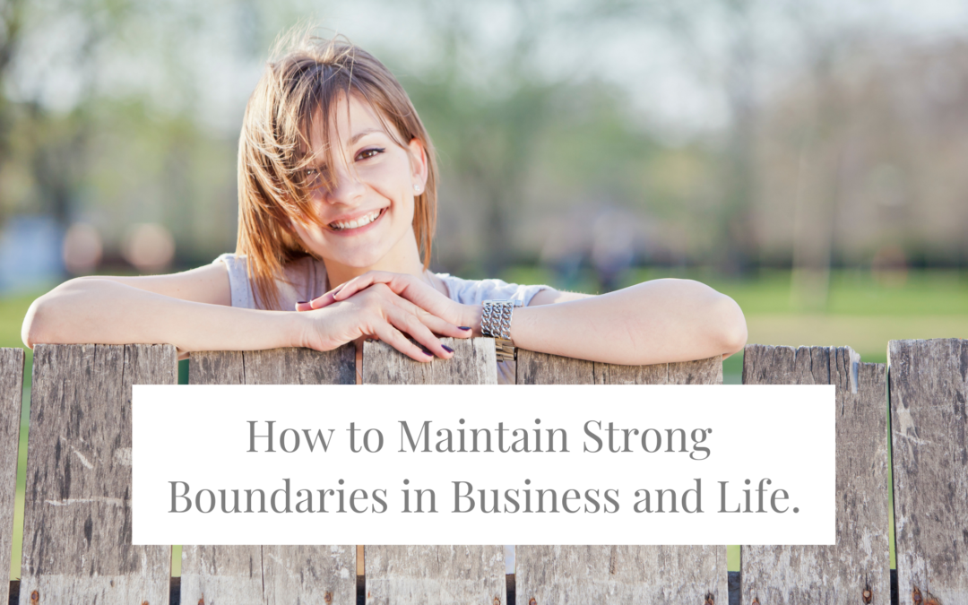 How to Maintain Strong Boundaries in Business and in Life