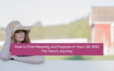 You're a Hero! How to Find Meaning & Purpose in Your Life with The Hero's Journey