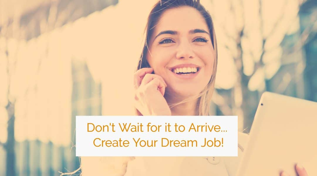 Create Your Dream Job! How to Get Unstuck in Your Career with Life Design Principles