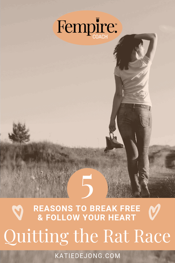 If you're sitting on the fence about whether to quit your day job to pursue your heart's calling, these 5 reasons may be just what you need to make the decision to break free and follow your heart #KateDeJong #Fempire #KDJ #tips #advice #ratrace #quityourdayjob #careerchange #career #careertransition #motivation #followyourdreams #findyourpurpose #purpose #dreamjob #inspiration