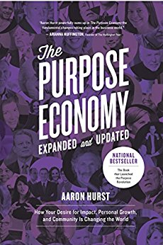 The emergence of the Purpose Economy defined and how purposeful people and businesses will be the ones who thrive