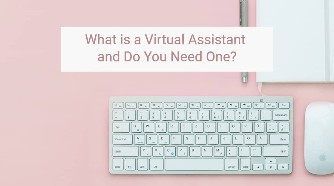 What is a Virtual Assistant and Do You Need One?
