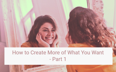How to Create More of What You Want Using the Law of Attraction – Part 1