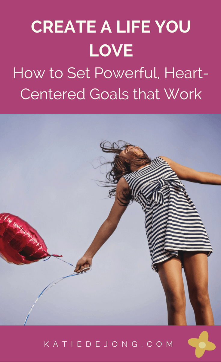Create A Life You Love: How To Set Powerful, Heart-Centered Goals That Actually Work #goals #goalsetting #newyearsresolutions #liveyourdreams #dreambelieveachieve #livefromyourheart #positivity #lawofattraction #scienceandspirituality