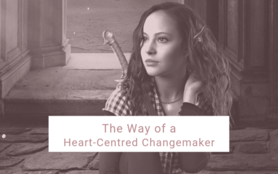 The Way of a Heart-Centred Changemaker: 10 Rules for Creating Positive Social Change From the Inside Out
