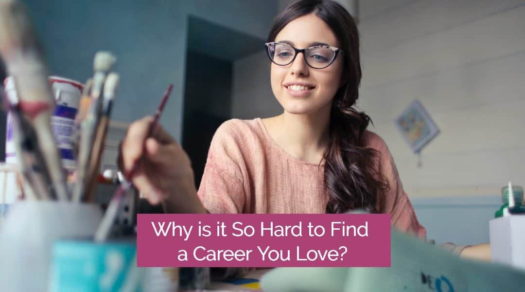 Why is it So Hard To Find a Career You Love?  5 Powerful Tips for Finding Your Perfect Professional Path