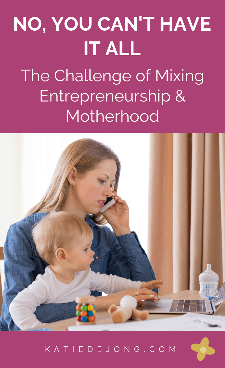 "No, You Can't Have it All - The Challenge of Mixing Entrepreneurship & Motherhood. Despite what the idealists say, it's not possible to ""have it all"", and the reality is that starting and running your own business while being a mother is not for the faint-hearted. Here are 5 truths to be aware of if you're serious about being a successful Mum in business #entrepreneurship #motherhood #workingmothers #momsinbusiness #mompreneur #mumpreneur #mothersinbusiness #womeninbusiness #momboss"