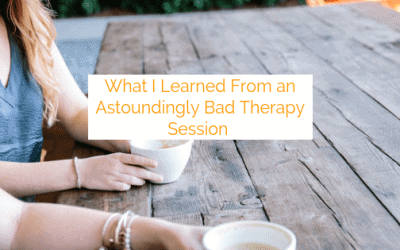 What I Learned From an Astoundingly Bad Therapy Session: And 5 Qualities We All Crave in a Good Therapist