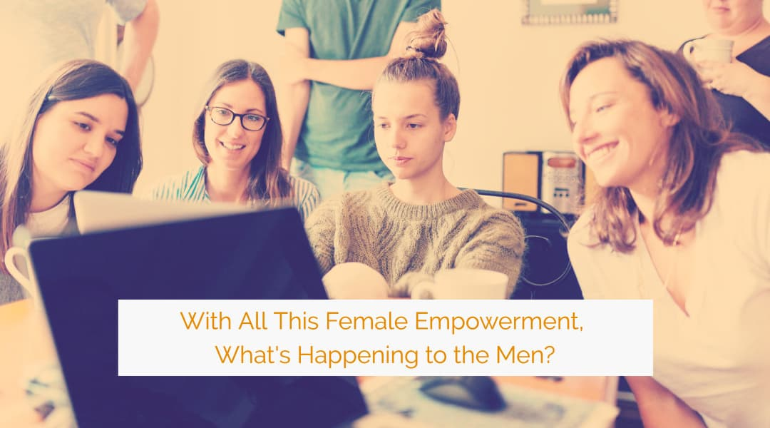 With All This Female Empowerment, What's Happening to the Men?