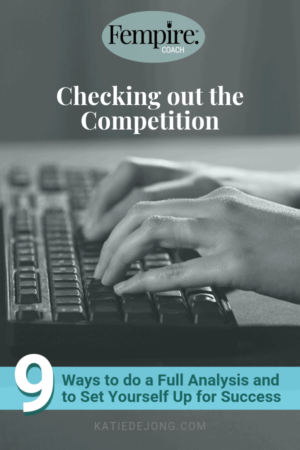 Nine ways to do the best research to analyze your competition. Position your business as the best in the market. #KateDeJong #KDJ #Fempire #market #research #business #success #entrepreneur
