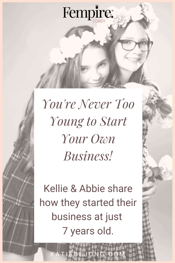 You're never too young to start your own business! Discover how Kellie and Abbie started their own business at just age 13 and 16. #fempire #fempirecoach #goals #goalsetting #entrepreneur #entrepreneurship #ladyboss #womeninbusiness #businesscoach #solopreneur #entrepreneurlife #entrepreneurial #entrepreneurmindset #success #successmindset #worksmarter #worksmarternotharder #laptoplifestyle #leadership