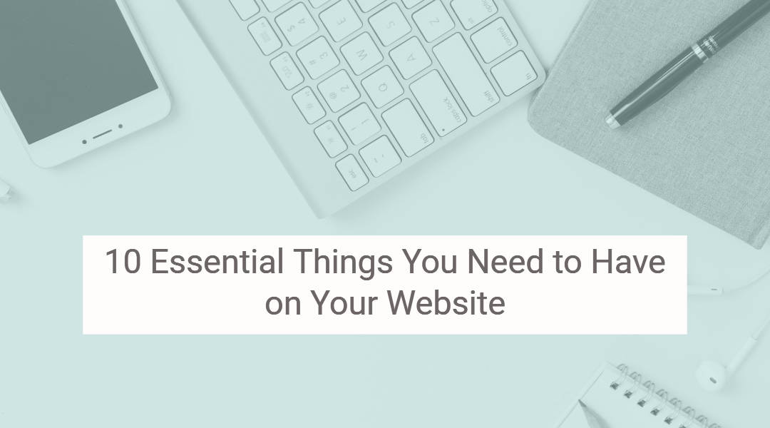 10 Essential Things You Need to Have on Your Website