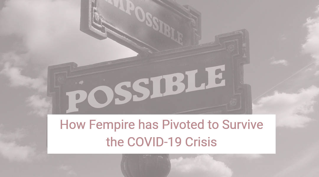 Opportunity in the Chaos: How Fempire has Pivoted to Survive the COVID-19 Crisis