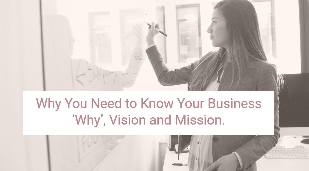 Why You Need to Know Your Business 'Why', Vision and Mission.