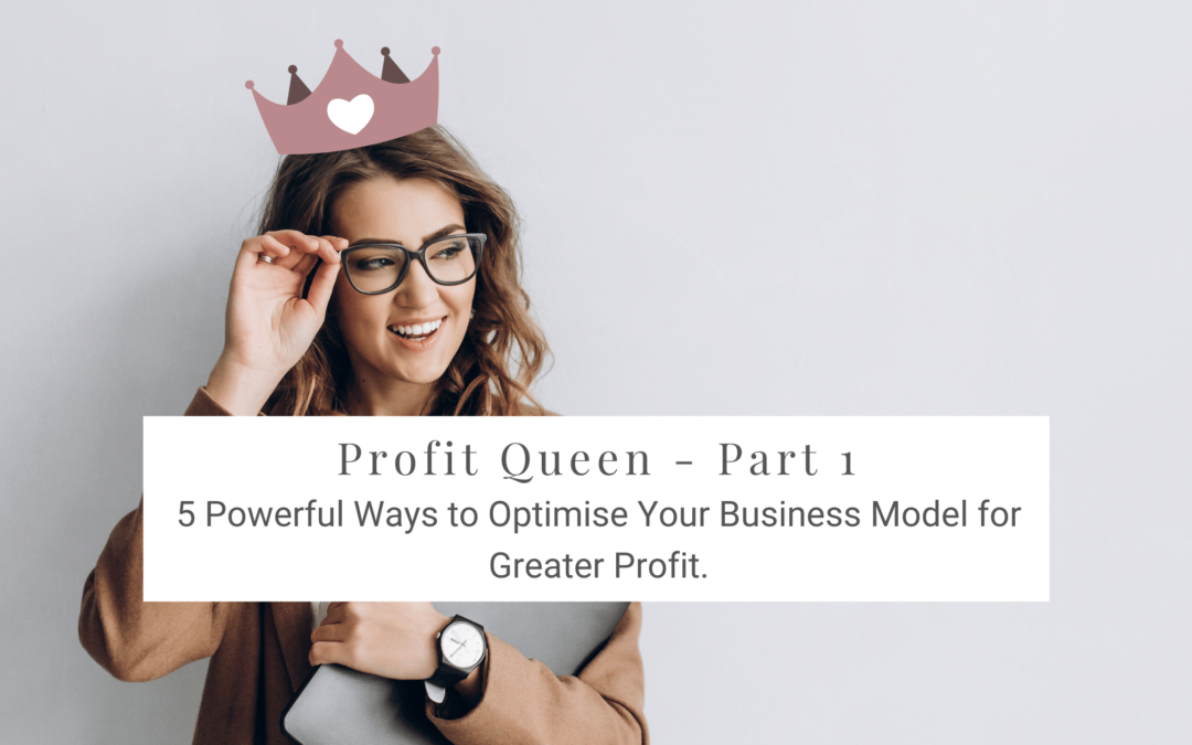 Profit Queen (Part 1): 5 Powerful Ways to Optimise Your Business Model for Greater Profit