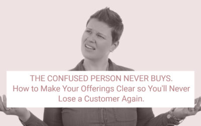 The Confused Person Never Buys: How to Make Your Offerings Clear so You'll Never Lose a Customer Again