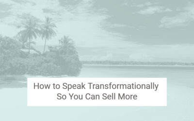 How to Speak Transformationally So You Can Sell More